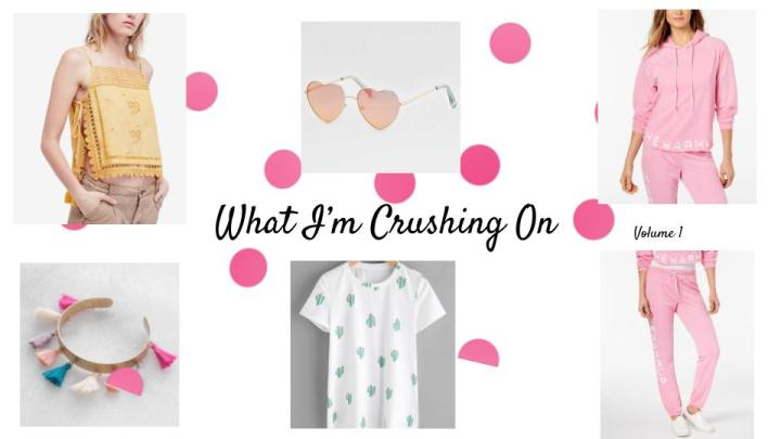 vol.1: What I'm Crushing On
