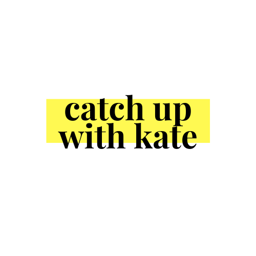 Catch Up with Kate!